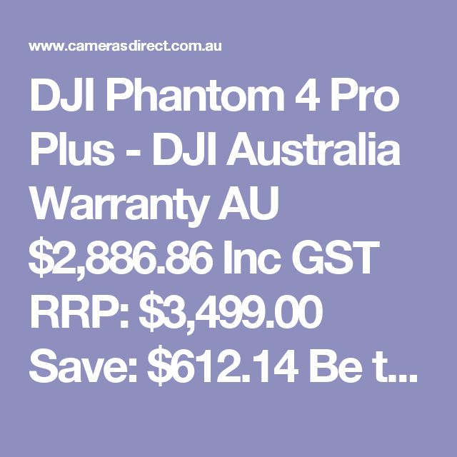 DJI Phantom 4 Pro Plus - DJI Australia Warranty  AU $2,886.86 Inc GST RRP: $3,499.00 Save: $612.14 Be the first to review this product Be the first to ask about this product In Stock in AUSTRALIA now