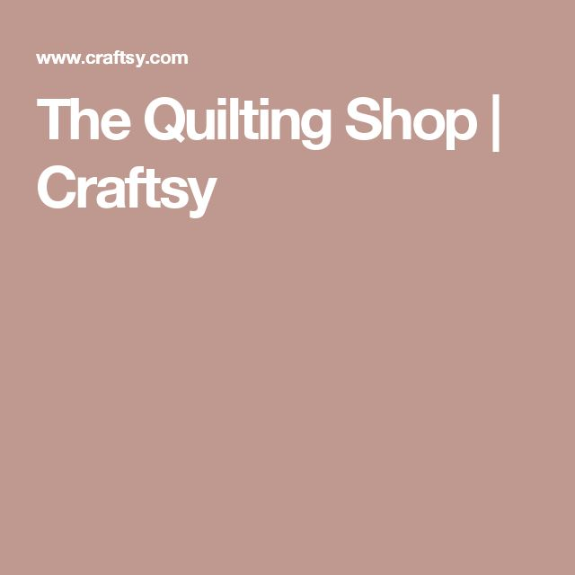The Quilting Shop   Craftsy