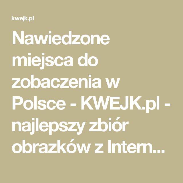 Nawiedzone miejsca do zobaczenia w Polsce - KWEJK.pl - najlepszy zbiór obrazków z Internetu!