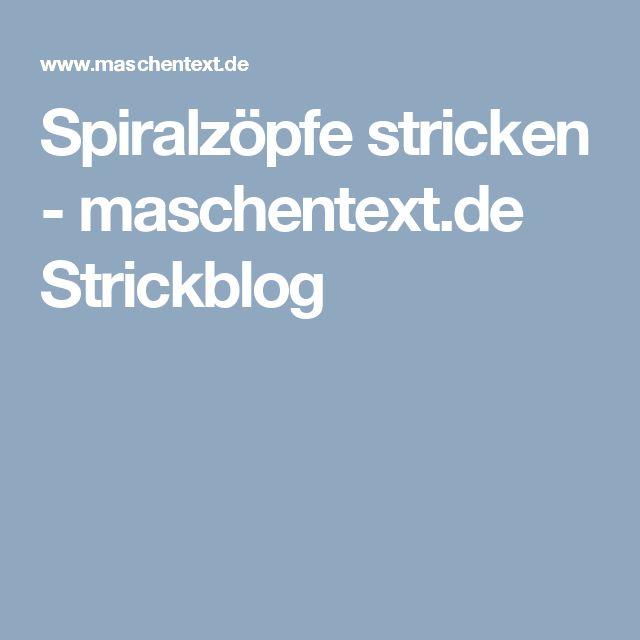 Spiralzöpfe stricken - maschentext.de Strickblog