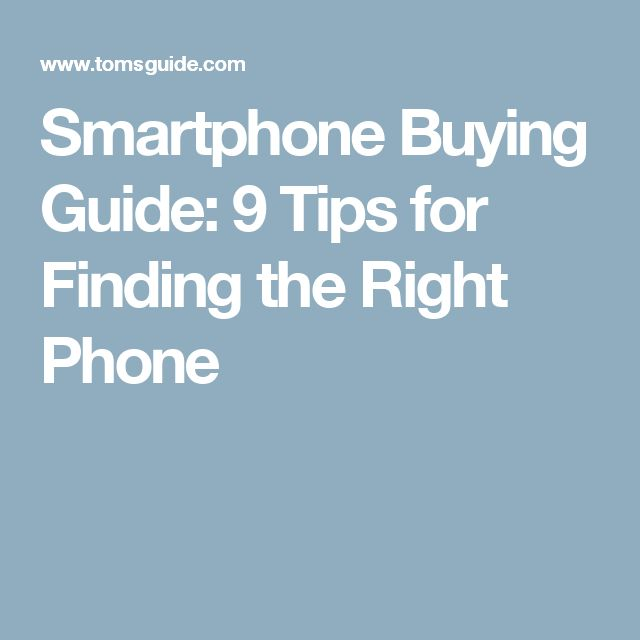 Smartphone Buying Guide: 9 Tips for Finding the Right Phone
