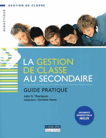 La gestion de classe au secondaire : guide pratique / Julia G. Thompson http://cataloguescd.univ-poitiers.fr/masc/Integration/EXPLOITATION/statique/cataTITN.asp?id=950870