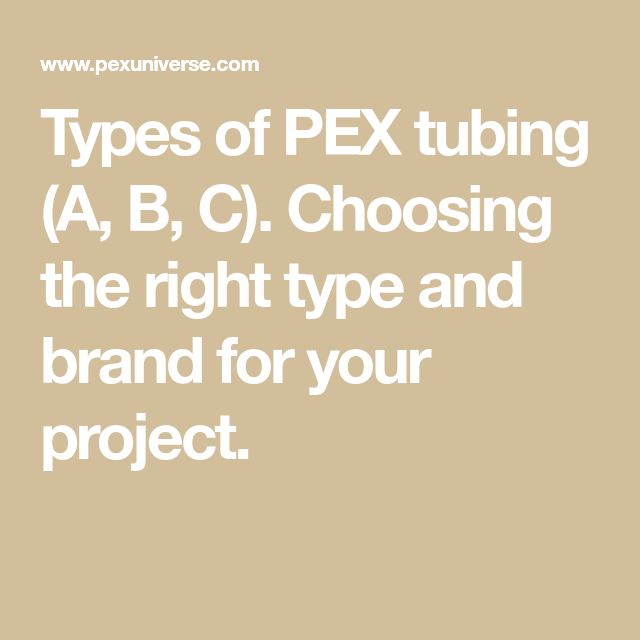 Types of PEX tubing (A, B, C). Choosing the right type and brand for your project.