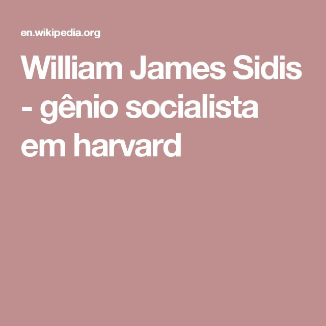 William James Sidis - gênio socialista em harvard