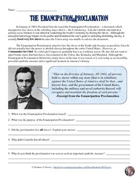 This is a simple worksheet to help students understand the basics of Abraham Lincoln's Emancipation Proclamation. It helps explain why it was issued as well as the actual and symbolic effects of the document on America.
