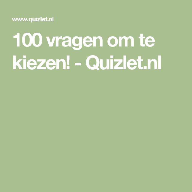 100 vragen om te kiezen! - Quizlet.nl
