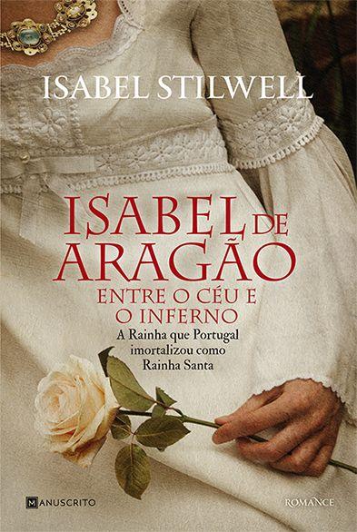 Isabel de Aragão - Entre o céu e o inferno, romance histórico de Isabel Stilwell