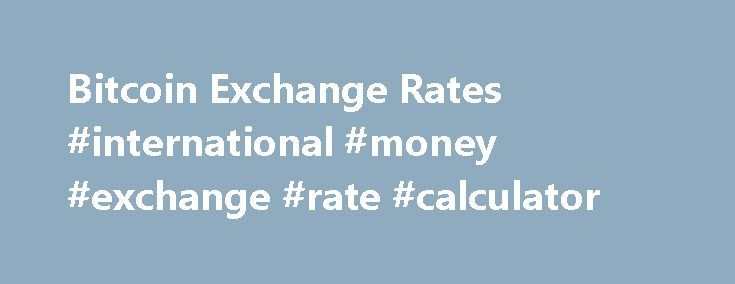 Bitcoin Exchange Rates #international #money #exchange #rate #calculator http://currency.nef2.com/bitcoin-exchange-rates-international-money-exchange-rate-calculator/  #exchange rate list # Bitcoin Best Bid Rate BitPay consolidates market depth from multiple exchanges to provide buyers with a Bitcoin Best Bid (BBB) exchange rate. We currently calculate the BBB based on bitcoin/US Dollar rates because of maximum liquidity. To calculate the exchange rate for US Dollars, we pull the market…
