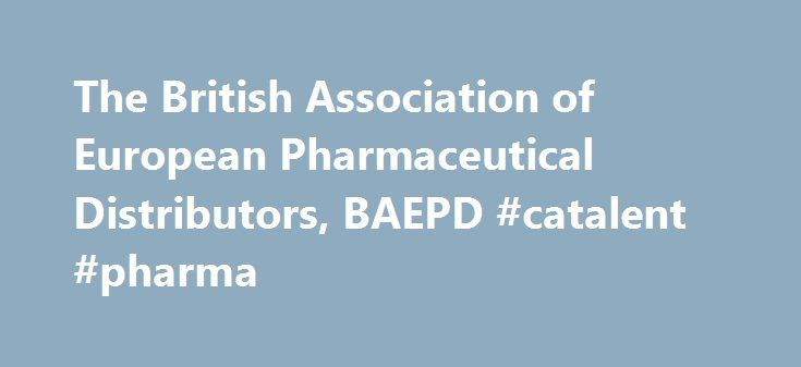 The British Association of European Pharmaceutical Distributors, BAEPD #catalent #pharma http://pharma.remmont.com/the-british-association-of-european-pharmaceutical-distributors-baepd-catalent-pharma/  #pharmaceutical distribution companies # introduction The British Association of European Pharmaceutical Distributors (BAEPD) is the professional organisation representing 14 companies all of whom possess the appropriate Licences granted by the Department of Health through the Medicines and…