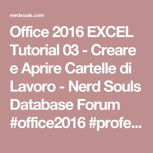 Office 2016 EXCEL Tutorial 03 - Creare e Aprire Cartelle di Lavoro - Nerd Souls Database Forum #office2016 #professional #pro #personal #esd #version #microsoft #dadasoftware #lowprice #download #office365 #homebusiness #student #server #windows