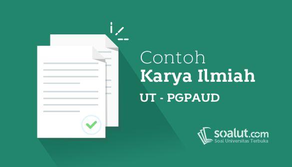Contoh Karil Ut Universitas Terbuka Pgpaud Pdgk4560 Karya Ilmiah