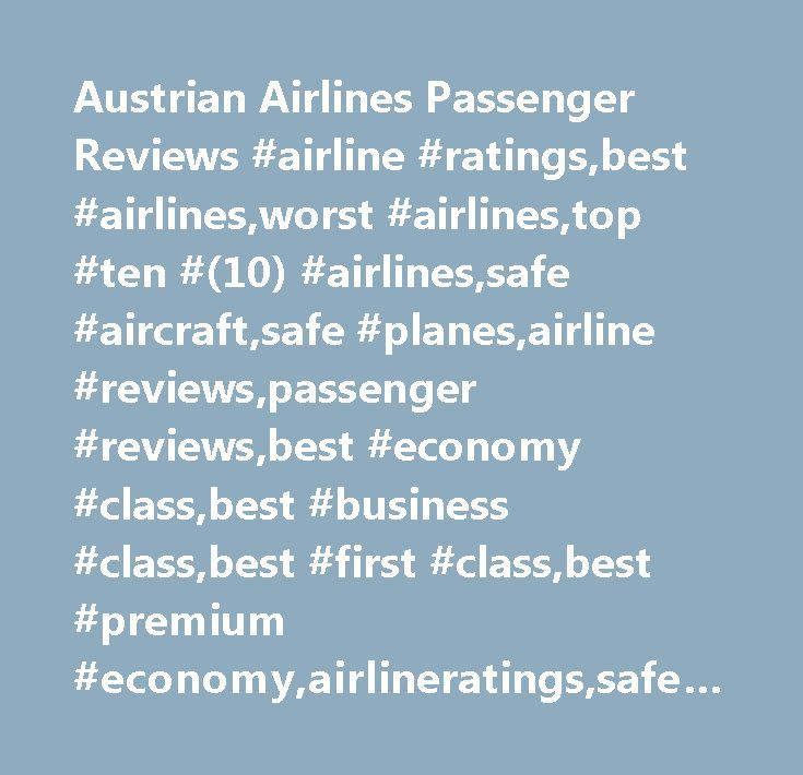 Austrian Airlines Passenger Reviews #airline #ratings,best #airlines,worst #airlines,top #ten #(10) #airlines,safe #aircraft,safe #planes,airline #reviews,passenger #reviews,best #economy #class,best #business #class,best #first #class,best #premium #economy,airlineratings,safety #rating #for #airlines,safety #ranking #for #airlines,crash #safety,airline #product #reviews,airline #quality,airline #stars,airline #star #rating,airline #star #ranking,safest #airlines,plane #crashes,airline…