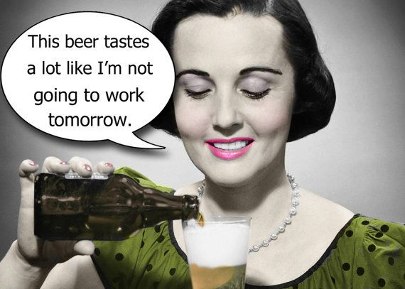 This beer tastes a lot like I'm not going to work tomorrow  - Retro - Humor