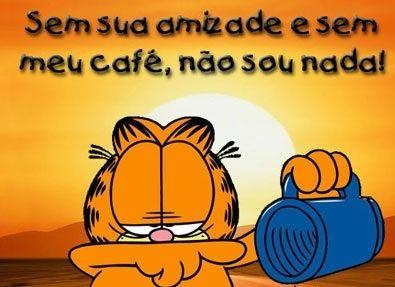 Sem sua amizade e sem meu café, não sou nada! - Garfield (Frases para Face)