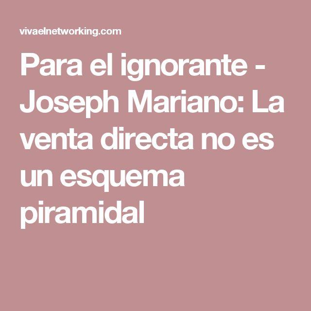 Para el ignorante - Joseph Mariano: La venta directa no es un esquema piramidal
