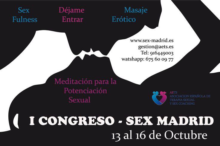 ¿QUIERES SABER MAS SOBRE SEXUALIDAD? I CONGRESO SEX MADRID del 13 al 16 de octubre Cursos, talleres, ponencias, demostraciones espectáculos... Y no olvidéis las SESIONES GRATUITAS de SEX COACHING durante todo el Congreso facilitadas por Sex Coaches de la Asociación Española de Terapia Sexual y Sex Coaching Ven a disfrutar y aprender www.sex-madrid.es