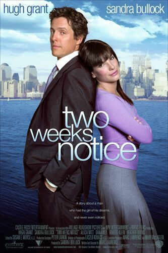 """Two Weeks Notice"" with Hugh Grant and Sandra Bullock.  Love this movie and Hugh Grants wry, sarcastic wit!"