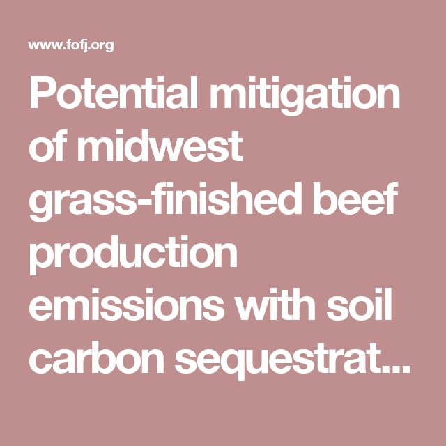 Potential mitigation of midwest grass-finished beef  production emissions with soil carbon sequestration in the United States of America | Rowntree | Future of Food: Journal on Food, Agriculture and Society