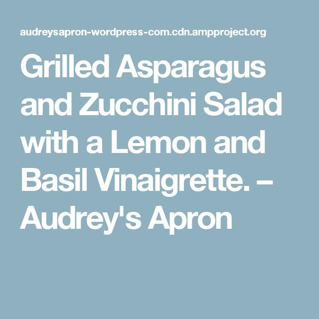 Grilled Asparagus and Zucchini Salad with a Lemon and Basil Vinaigrette. – Audrey's Apron