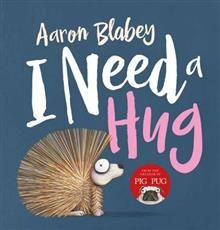 I Need a Hug by Aaron Blabey [Pig the Pug author]. Porcupine wants a hug, but his spikes are too prickly....