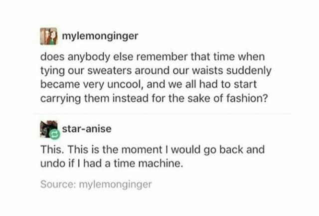 And then there's those times when you can't find your belt in the morning and you drop your sweater which could have saved you from humiliation if it was just tied around your waist.