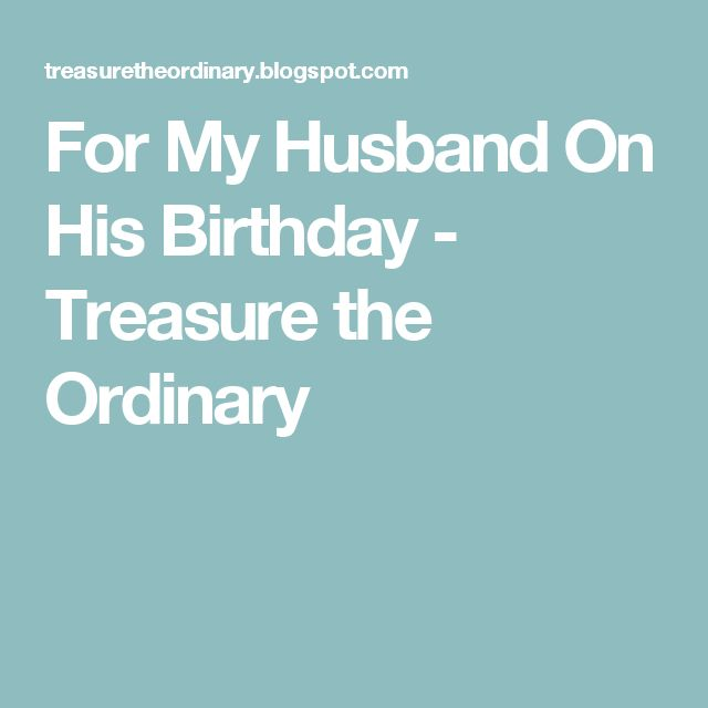 For My Husband On His Birthday - Treasure the Ordinary