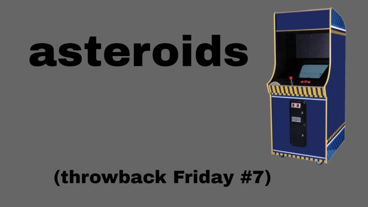 🎮 asteroids | throwback Friday #7