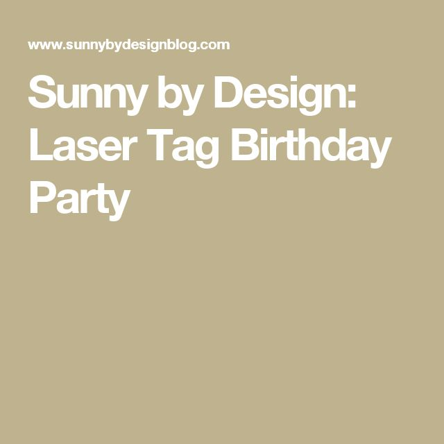 Sunny by Design: Laser Tag Birthday Party