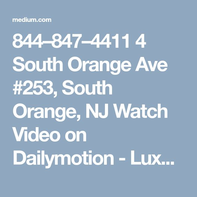 844–847–4411 4 South Orange Ave #253, South Orange, NJ Watch Video on Dailymotion - Luxury LifeStyle Ph: 844-847-4411 , 4 South Orange Ave #253, South Orange,  NJ 07079 recently published at Medium, visit and read post now. #8448474411 @8448474411