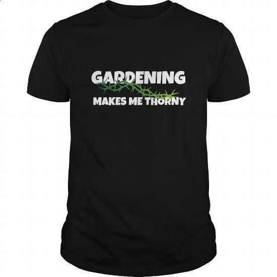 Gardening Makes Me Thorny - Gardening T-Shirt - #blank t shirts #blank t shirt. MORE INFO => https://www.sunfrog.com/Outdoor/Gardening-Makes-Me-Thorny--Gardening-T-Shirt-Black-Guys.html?60505