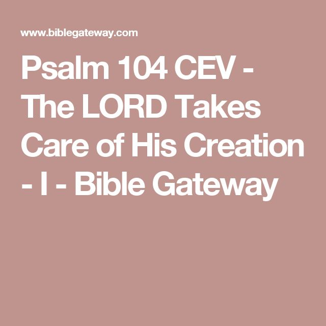 Psalm 104 CEV - The LORD Takes Care of His Creation - I - Bible Gateway