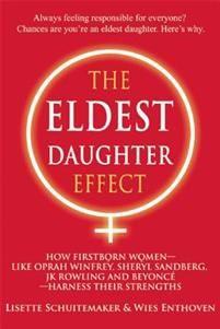 The Eldest Daughter Effect: How Firstborn Women--Like Oprah Winfrey, Sheryl Sandberg, Jk Rowling and Beyonce--Harness Their Strengths