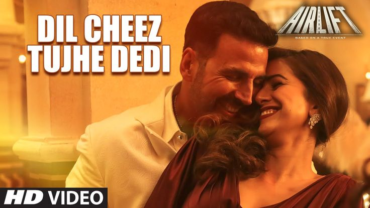 DIL CHEEZ TUJHE DEDI Video Song | AIRLIFT | Akshay Kumar | Ankit Tiwari,...
