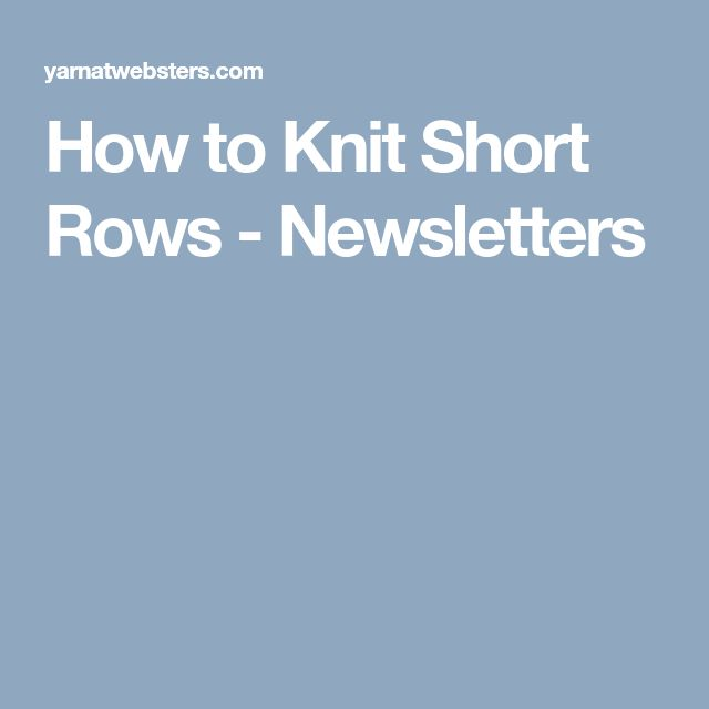 How to Knit Short Rows  - Newsletters