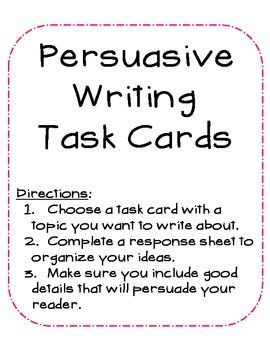 persuasive writing task A step-by-step plan for teaching argumentative writing or persuasive writing of writing that's more natural and fitting to the task and.
