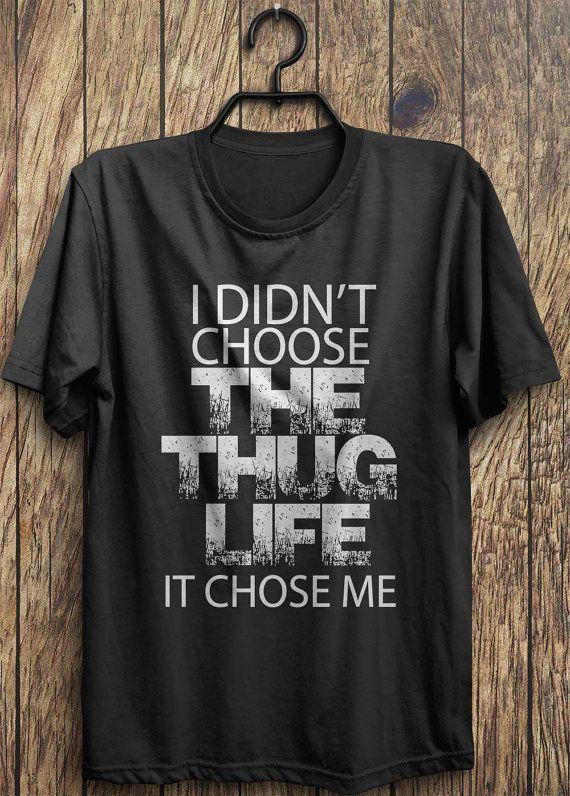 Thug Life T Shirt, I Didn't Choose The Thug Life, Gangster Fashion Tops, Instagram fashion funny tops, #ootd, #instafashion, #hipster, #wiwt