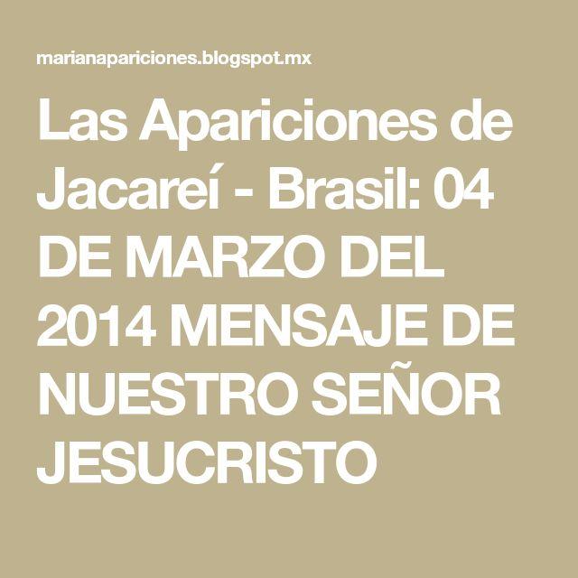 Las Apariciones de Jacareí - Brasil: 04 DE MARZO DEL 2014 MENSAJE DE NUESTRO SEÑOR JESUCRISTO