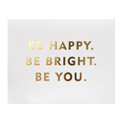 Paper Color white Ink Color gold foil Printing Type letterpress Dimensions 11 x 14 inches Our Be You print is letterpress printed by hand on antique machinery. Gold foil on bright white, extra thick a