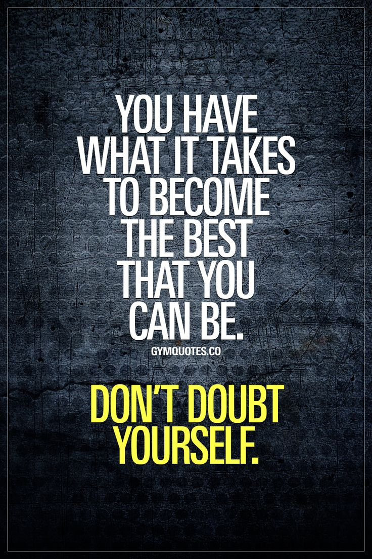 You have what it takes to become the best that you can be. Don't doubt yourself. Don't doubt yourself. Ever. Train harder and work harder towards your goals! #gymmotivation #motivationalquote