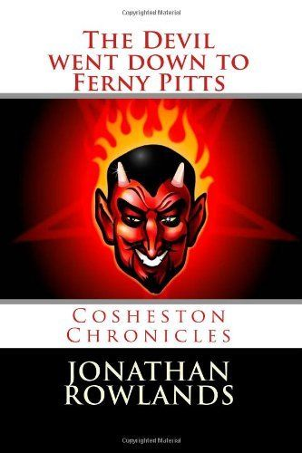 The Devil went down to Ferny Pitts: 3 (Cosheston Chronicles) by Jonathan Rowlands, http://www.amazon.co.uk/dp/1484859790/ref=cm_sw_r_pi_dp_tcIesb1FZ1KAV www.jonathanrowlandsbooks.weebly.com