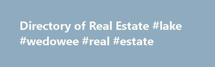 Directory of Real Estate #lake #wedowee #real #estate http://real-estate.remmont.com/directory-of-real-estate-lake-wedowee-real-estate/  #real estate search engines # AppraiserDatabase.com – [New Window ] – A free to use online nationwide real estate appraiser database, appraiser directory and online appraisal ordering system providing resources for appraisers and serving the mortgage industry free of charge. Australian Online Real Estate Guide – [New Window ] – Homes and business for sale……