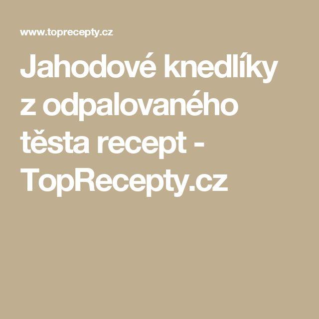 Jahodové knedlíky z odpalovaného těsta recept - TopRecepty.cz
