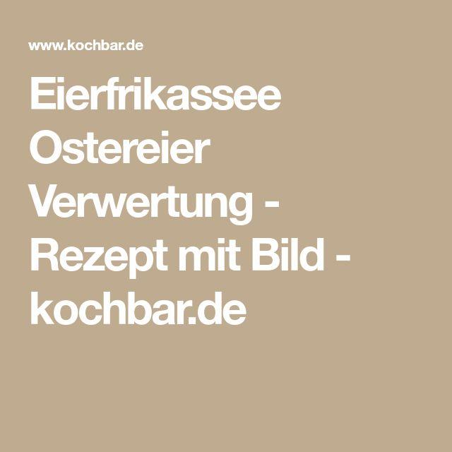 Eierfrikassee Ostereier Verwertung - Rezept mit Bild - kochbar.de