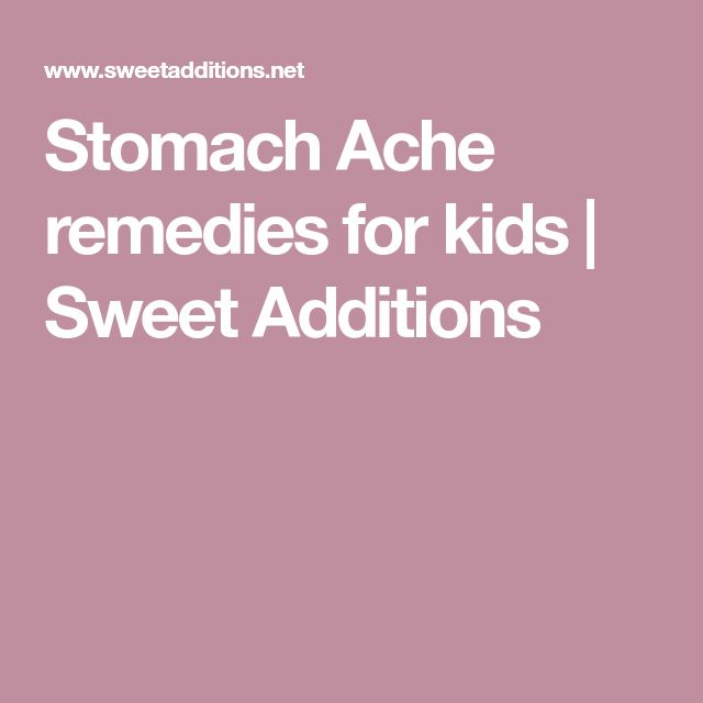 Stomach Ache remedies for kids | Sweet Additions