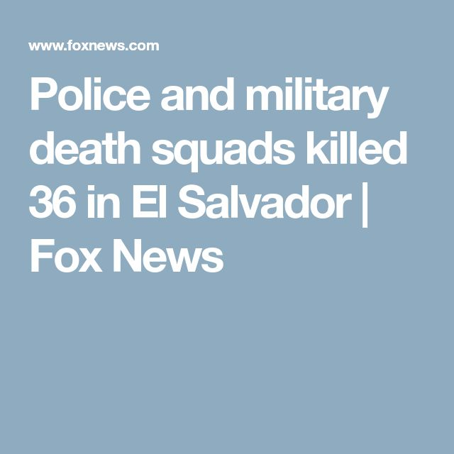 Police and military death squads killed 36 in El Salvador | Fox News