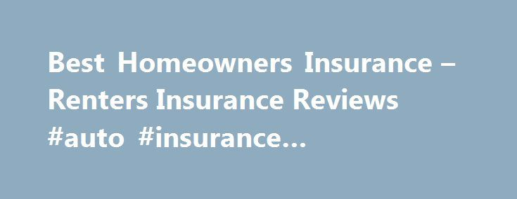 Best Homeowners Insurance – Renters Insurance Reviews #auto #insurance #massachusetts http://insurances.nef2.com/best-homeowners-insurance-renters-insurance-reviews-auto-insurance-massachusetts/  #home owners insurance # Homeowners Insurance Reviews Best homeowners insurance Regional homeowners insurance Best home insurance for military families Best renters insurance company Cheap rental insurance Homeowners insurance protects more than you might think Your home is your castle and, to push…
