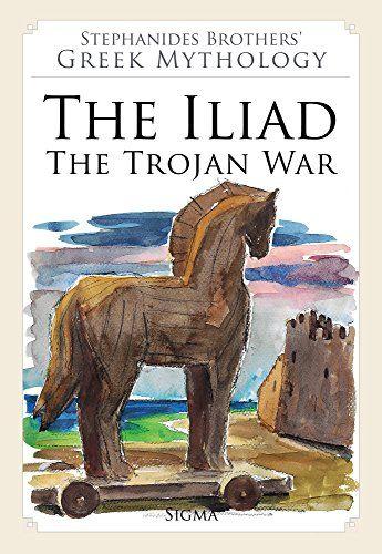 6. The Iliad, the Trojan War (Stephanides Brothers' Greek Mythology): Amazon.co.uk: Menelaos Stephanides, Menalaos Stephanides, Yannis Stephanides: 9789604250592: Books