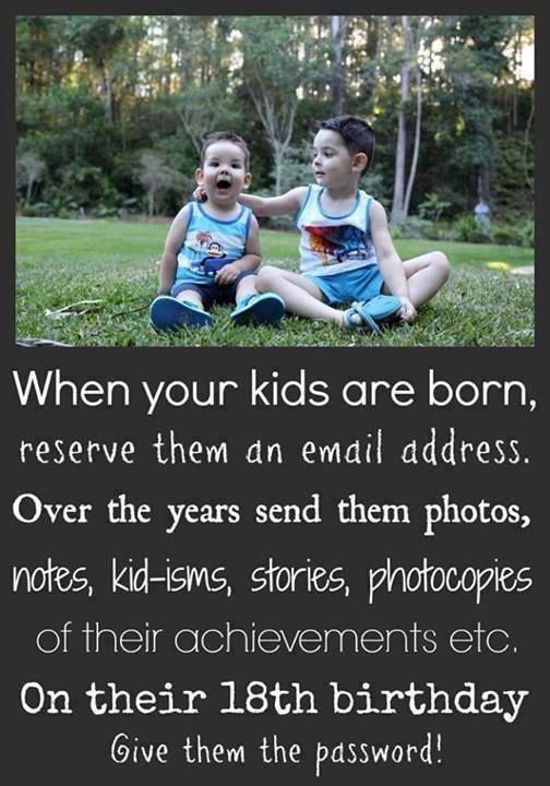 cute idea- email children photos and stories for them to see when they turn 18!