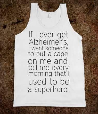 Lol yes, please friends. Alzheimer's Humor.