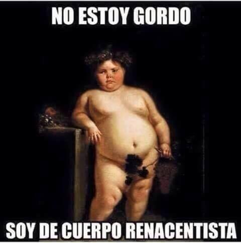 No estoy gordo, soy de cuerpo renacentista